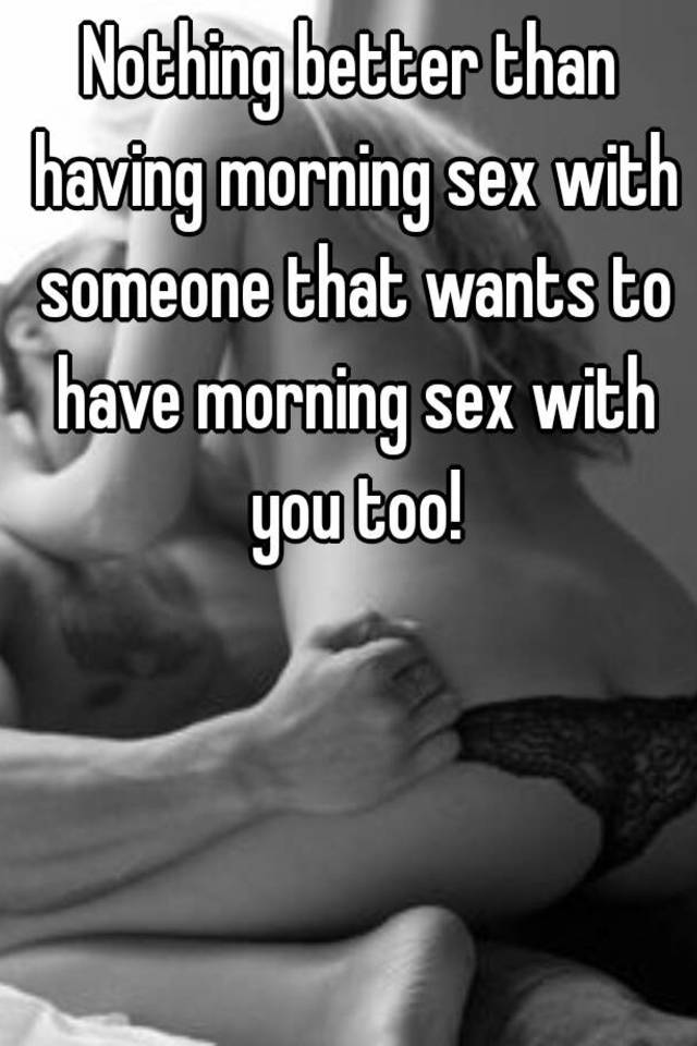 Nothing better to do sex