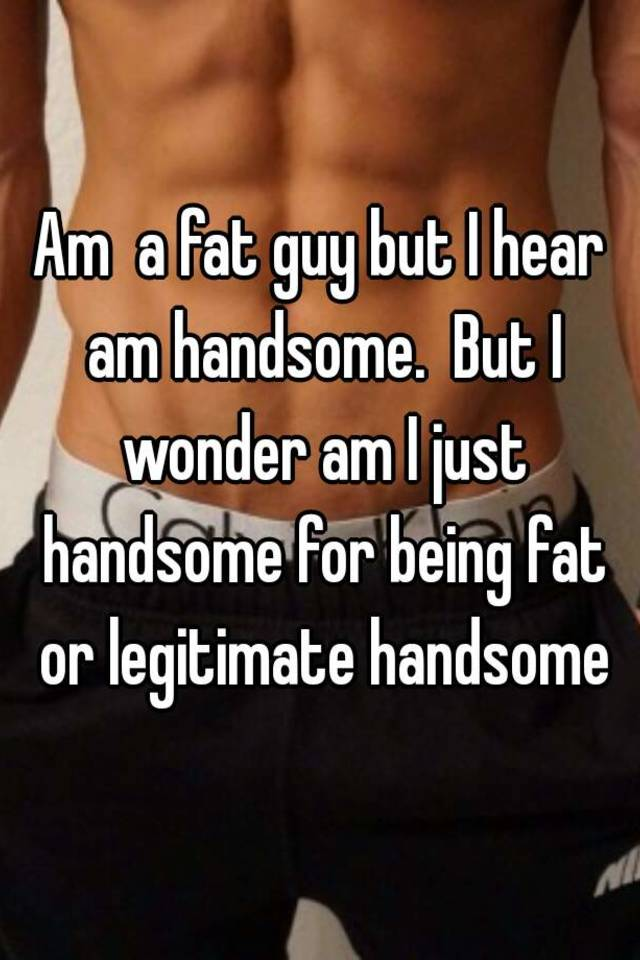 how to be a fat guy