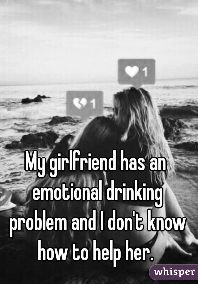 my girlfriend has a drinking problem