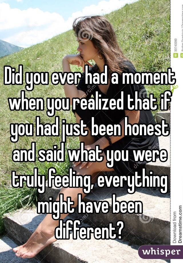 Did you ever had a moment when you realized that if you had just been honest and said what you were truly feeling, everything might have been different?