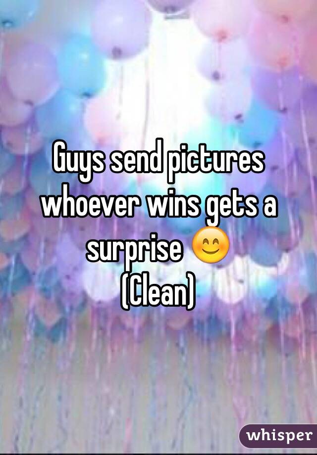 Guys send pictures whoever wins gets a surprise 😊 (Clean)