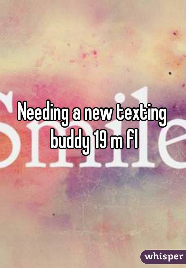 Needing a new texting buddy 19 m fl