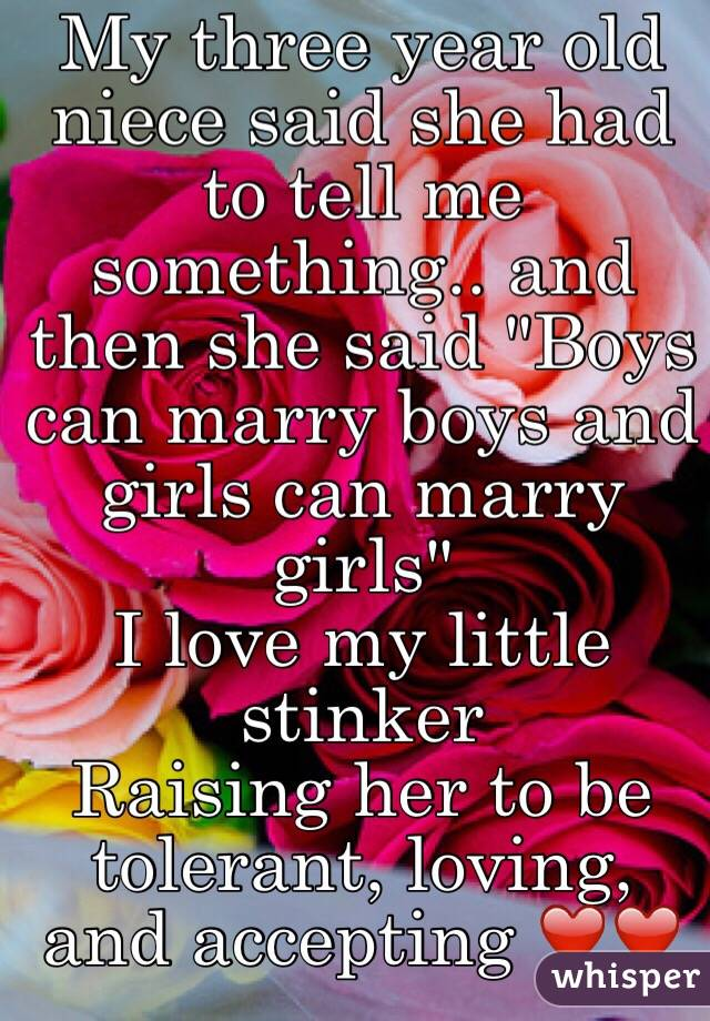 """My three year old niece said she had to tell me something.. and then she said """"Boys can marry boys and girls can marry girls"""" I love my little stinker Raising her to be tolerant, loving, and accepting ❤️❤️"""