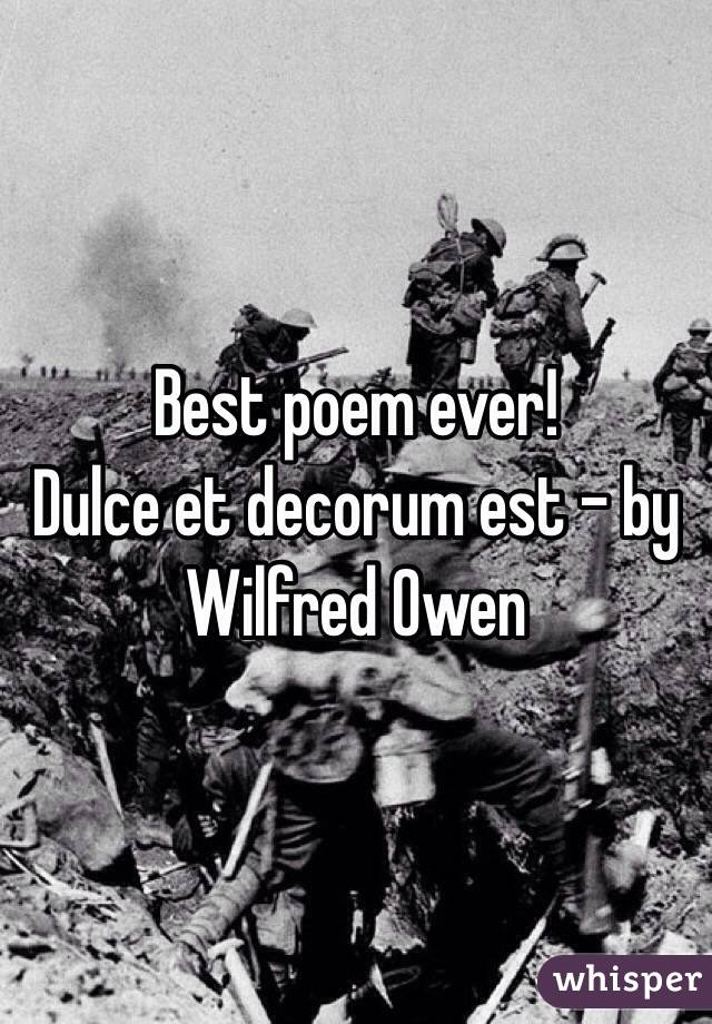 Best poem ever! Dulce et decorum est - by Wilfred Owen
