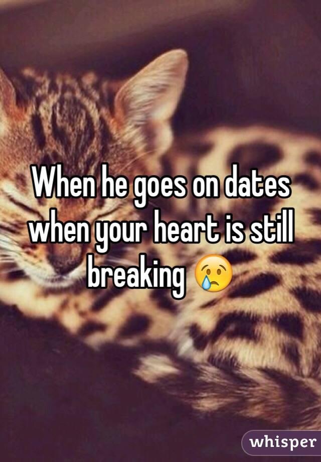 When he goes on dates when your heart is still breaking 😢