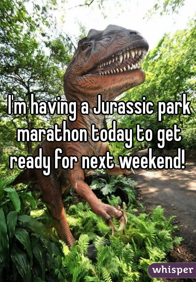 I'm having a Jurassic park marathon today to get ready for next weekend!