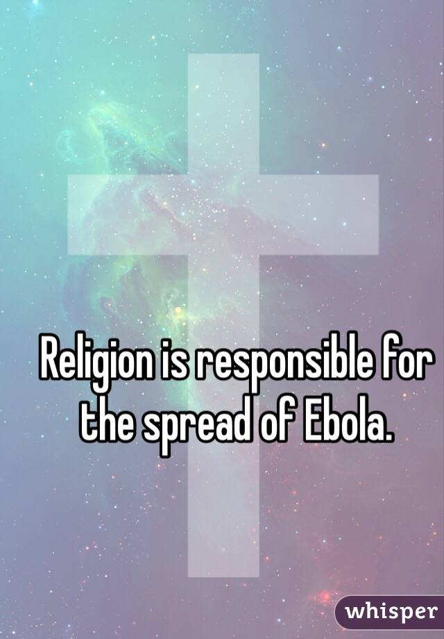 Religion is responsible for the spread of Ebola.