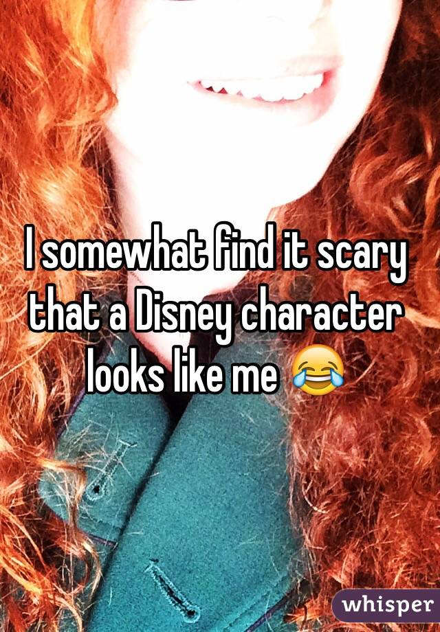 I somewhat find it scary that a Disney character looks like me 😂