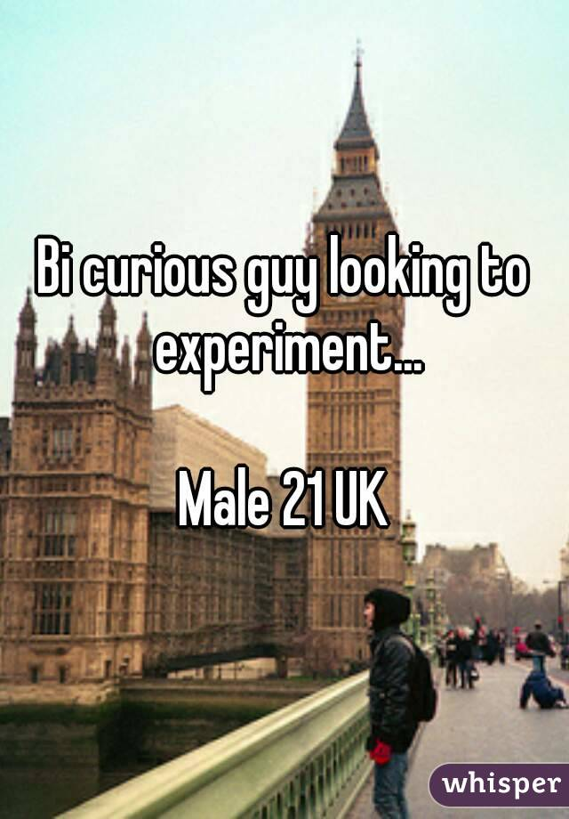 Bi curious guy looking to experiment...  Male 21 UK