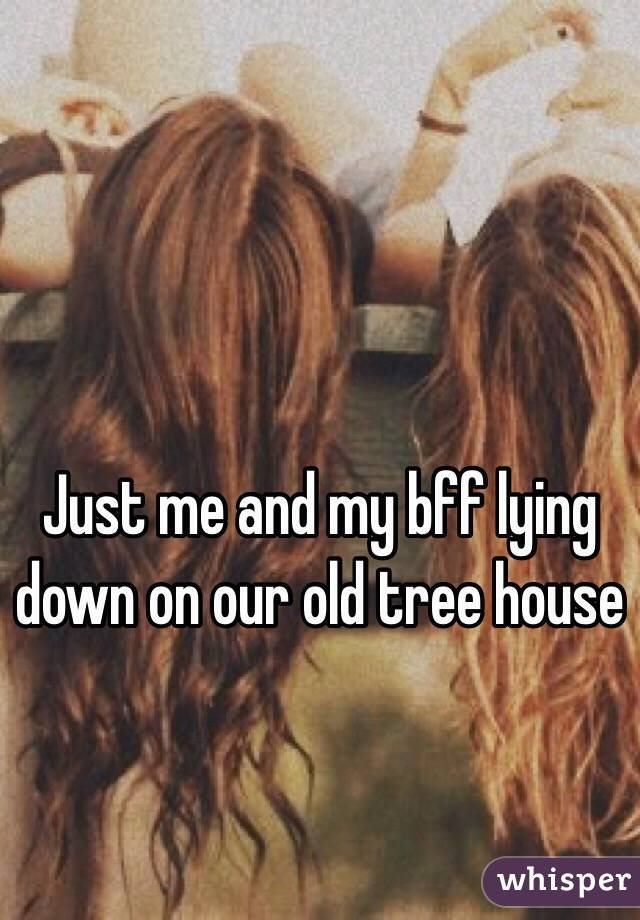 Just me and my bff lying down on our old tree house