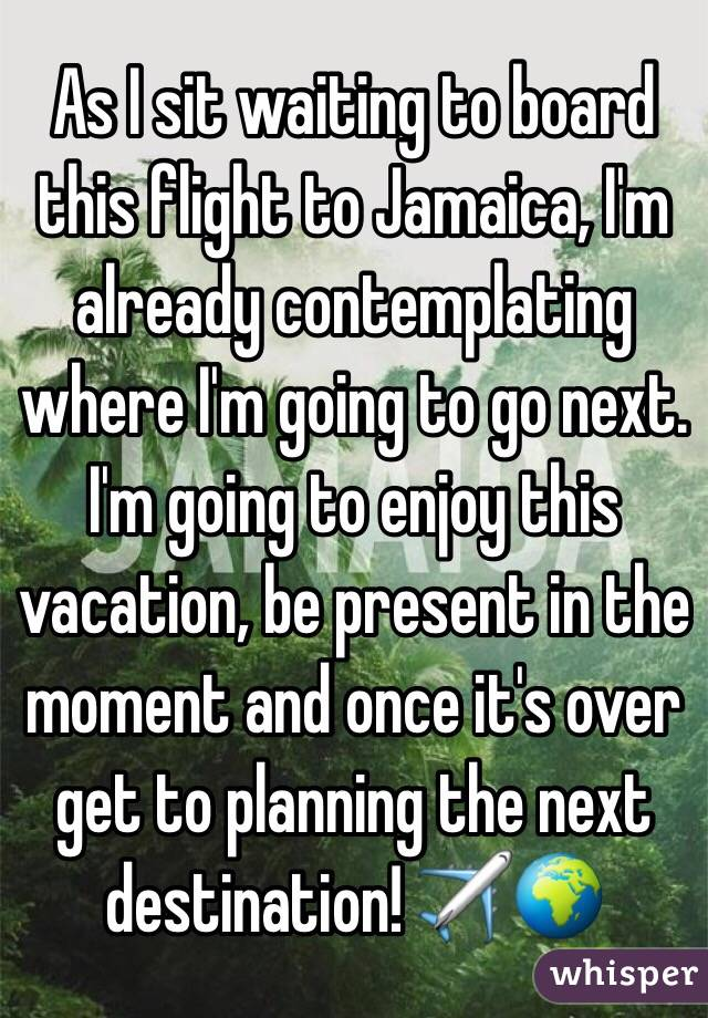 As I sit waiting to board this flight to Jamaica, I'm already contemplating where I'm going to go next. I'm going to enjoy this vacation, be present in the moment and once it's over get to planning the next destination! ✈️🌍