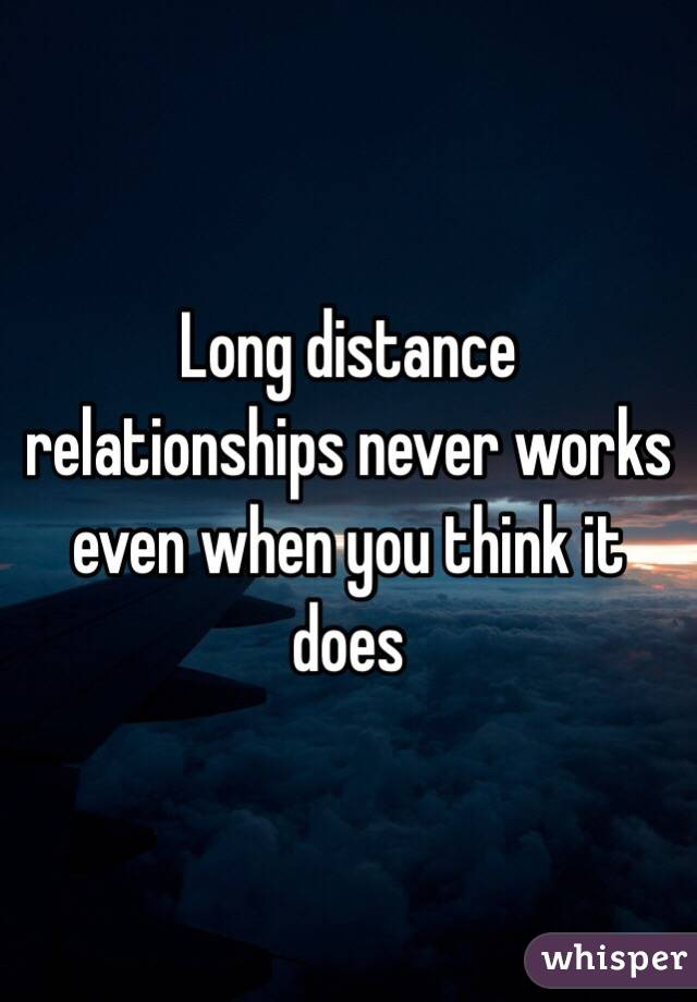 Long distance relationships never works even when you think it does