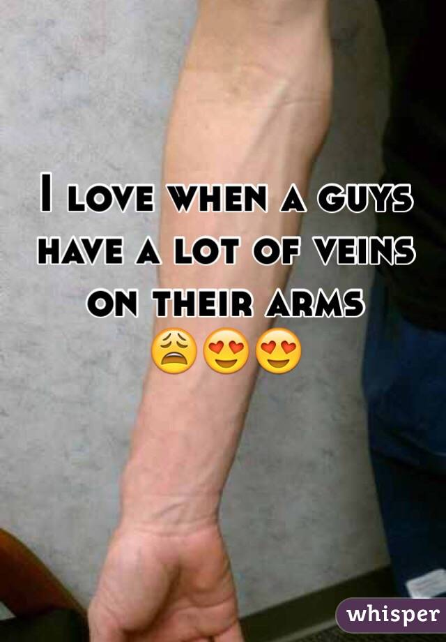 I love when a guys have a lot of veins on their arms  😩😍😍