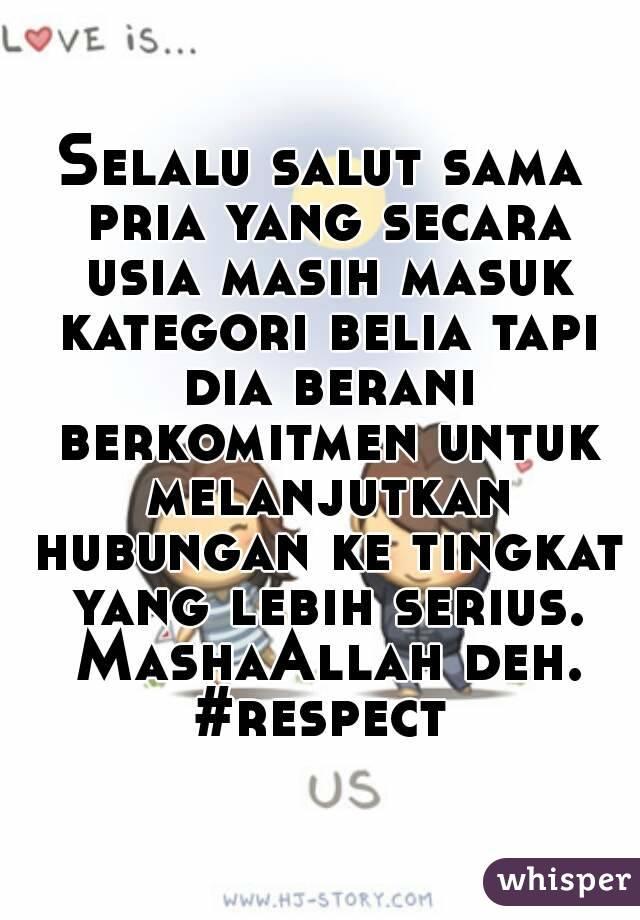 Selalu salut sama pria yang secara usia masih masuk kategori belia tapi dia berani berkomitmen untuk melanjutkan hubungan ke tingkat yang lebih serius. MashaAllah deh. #respect