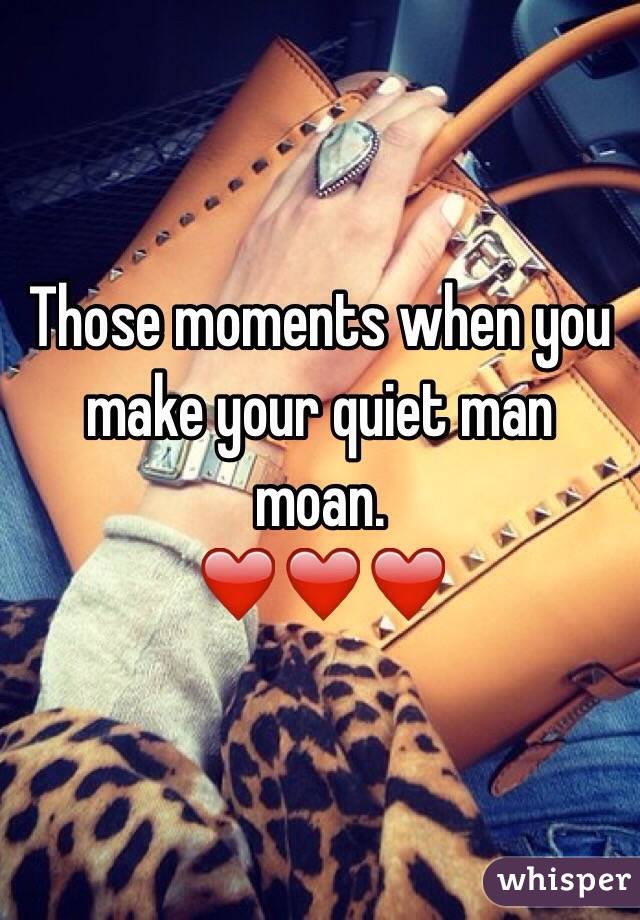 Those moments when you make your quiet man moan. ❤️❤️❤️