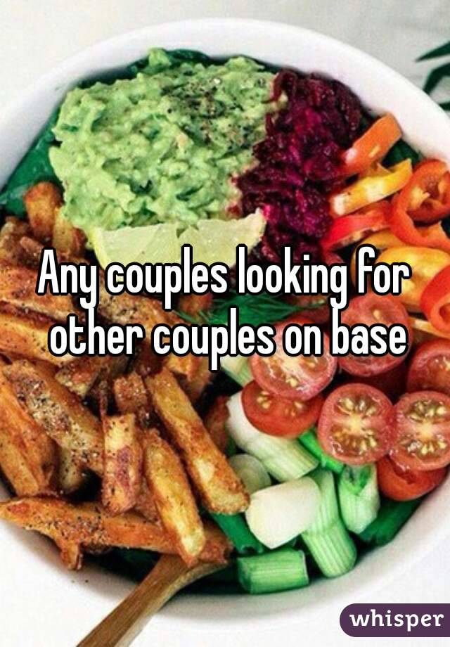 Any couples looking for other couples on base