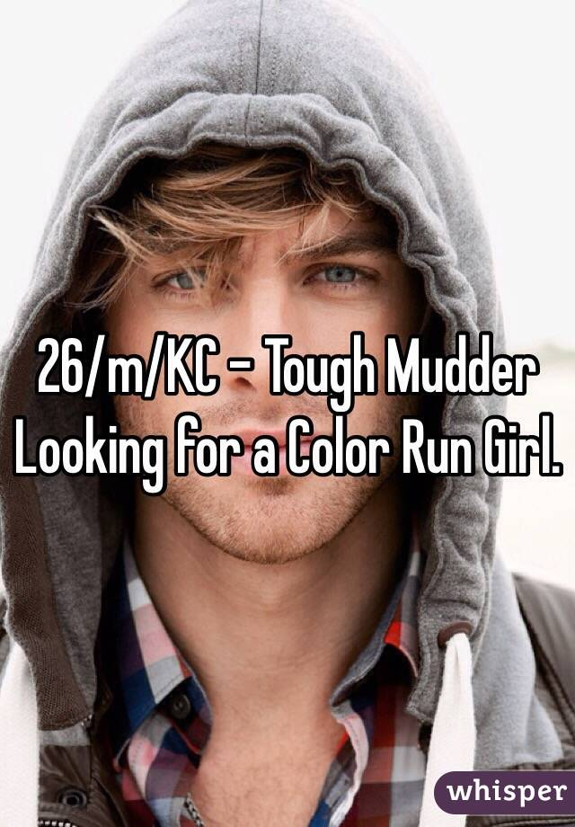 26/m/KC - Tough Mudder Looking for a Color Run Girl.