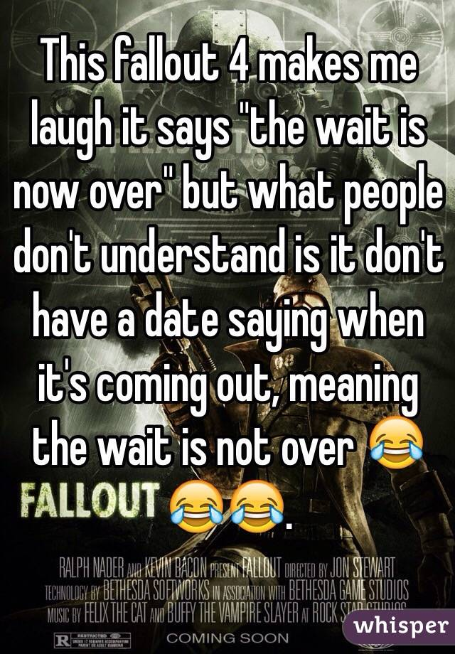 """This fallout 4 makes me laugh it says """"the wait is now over"""" but what people don't understand is it don't have a date saying when it's coming out, meaning the wait is not over 😂😂😂."""