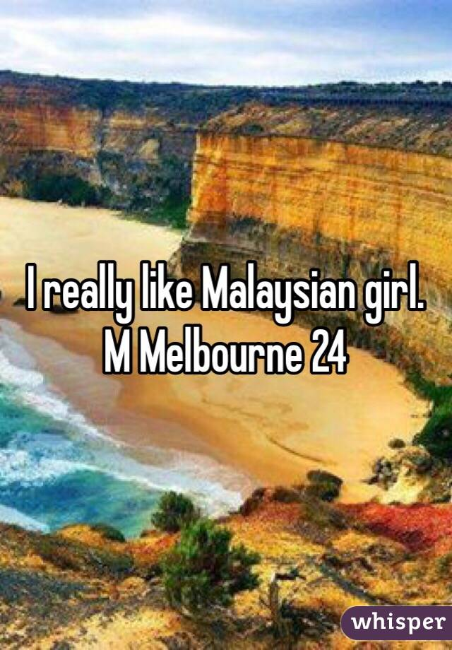 I really like Malaysian girl. M Melbourne 24