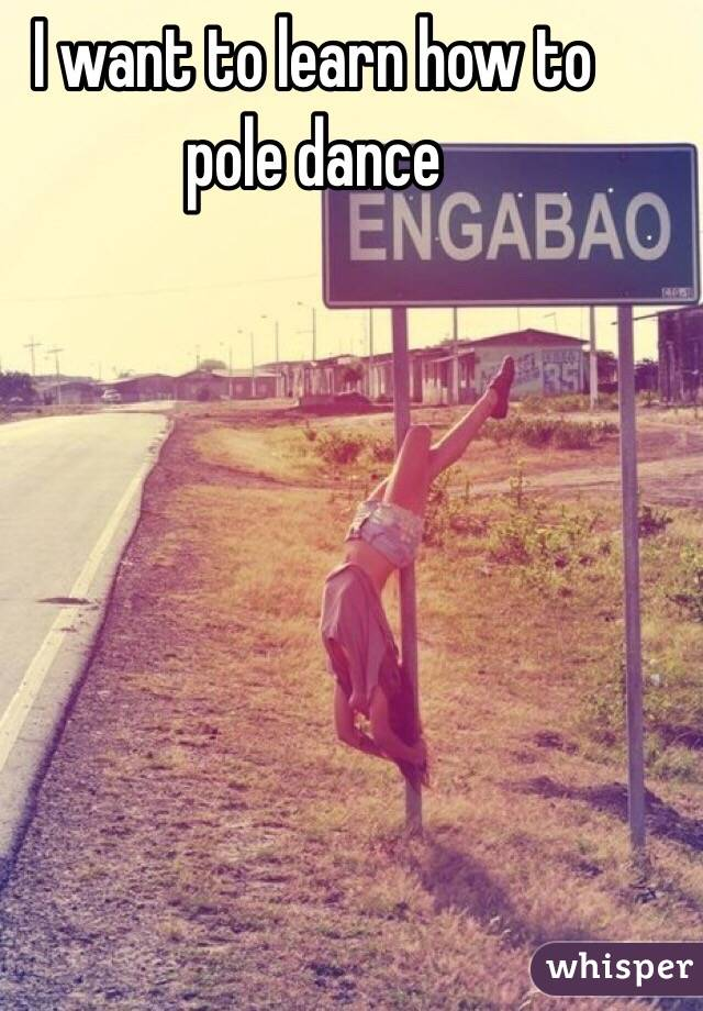 I want to learn how to pole dance