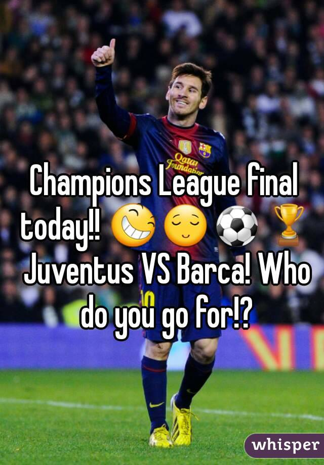 Champions League final today!! 😆😌⚽🏆 Juventus VS Barca! Who do you go for!?