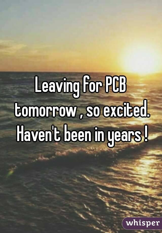 Leaving for PCB tomorrow , so excited. Haven't been in years !