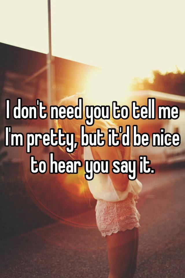 Dont Need You To (Tell Me Im Pretty)