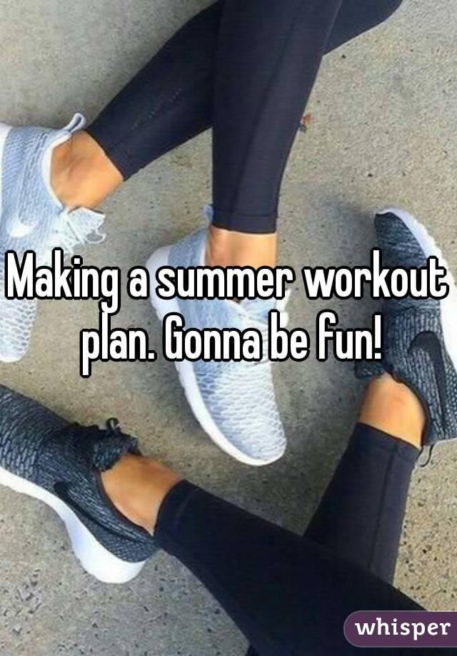 Making a summer workout plan. Gonna be fun!