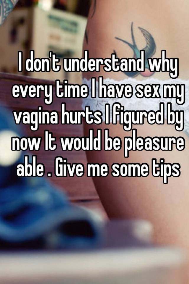 My vagina hurts when i have sex