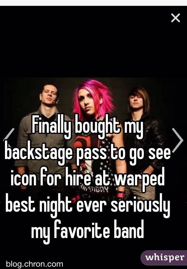 Finally bought my backstage pass to go see icon for hire at warped best night ever seriously my favorite band