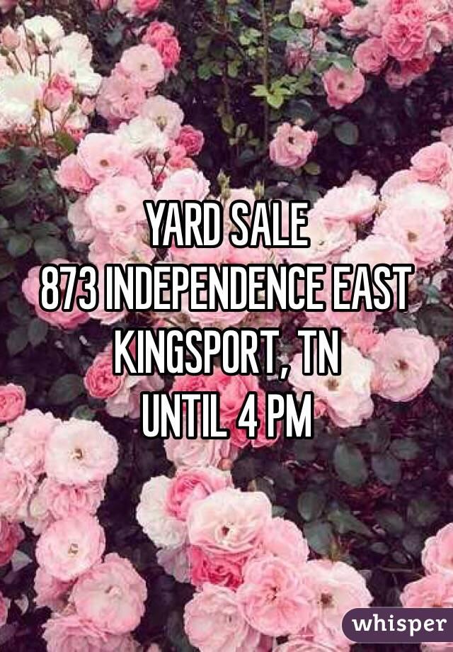 YARD SALE  873 INDEPENDENCE EAST KINGSPORT, TN  UNTIL 4 PM