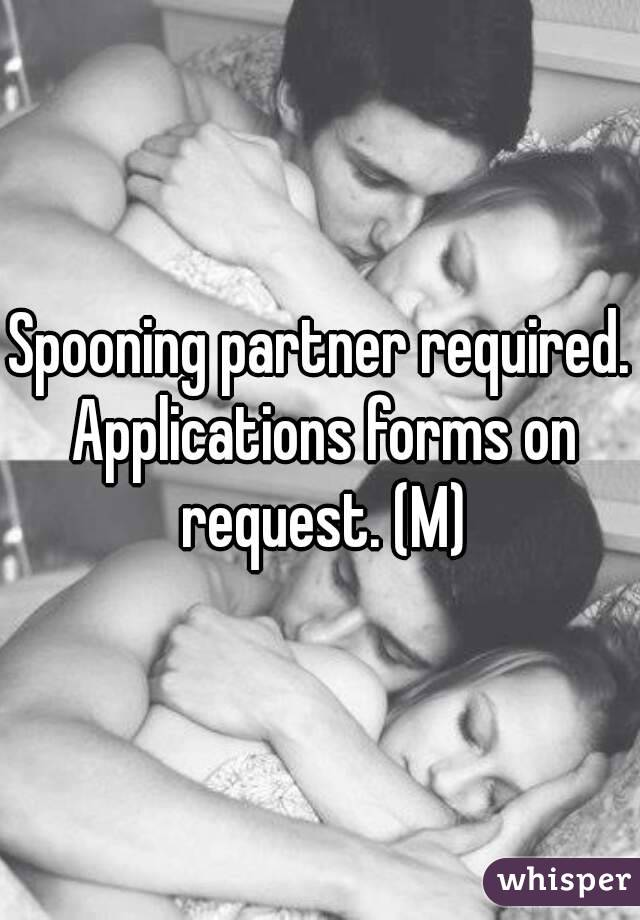 Spooning partner required. Applications forms on request. (M)