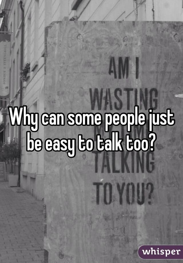 Why can some people just be easy to talk too?