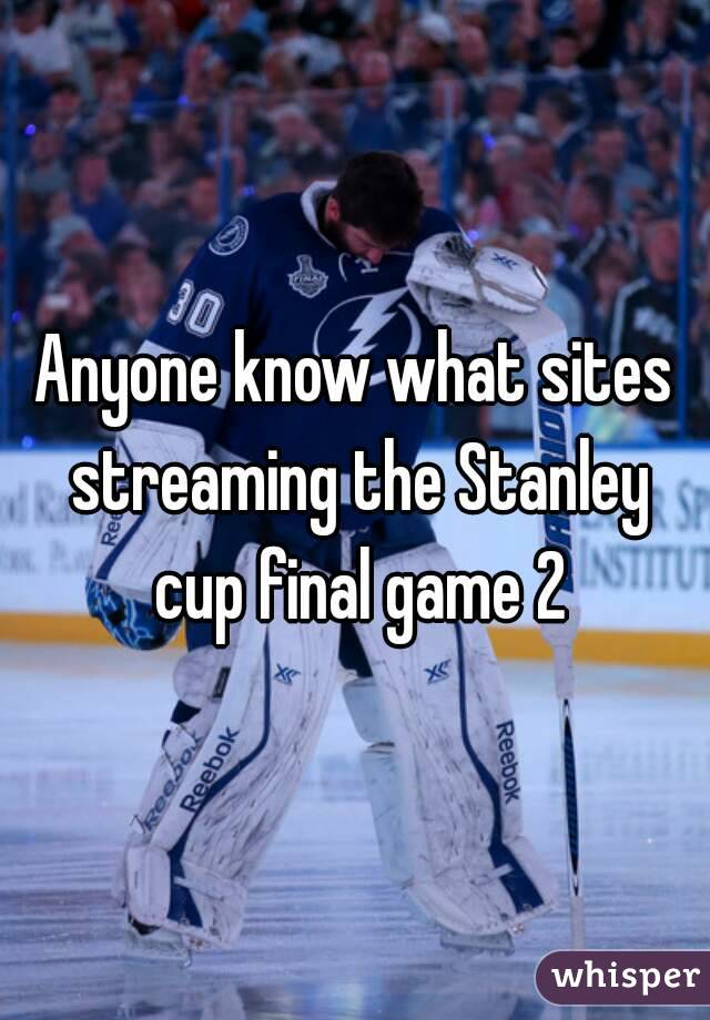 Anyone know what sites streaming the Stanley cup final game 2