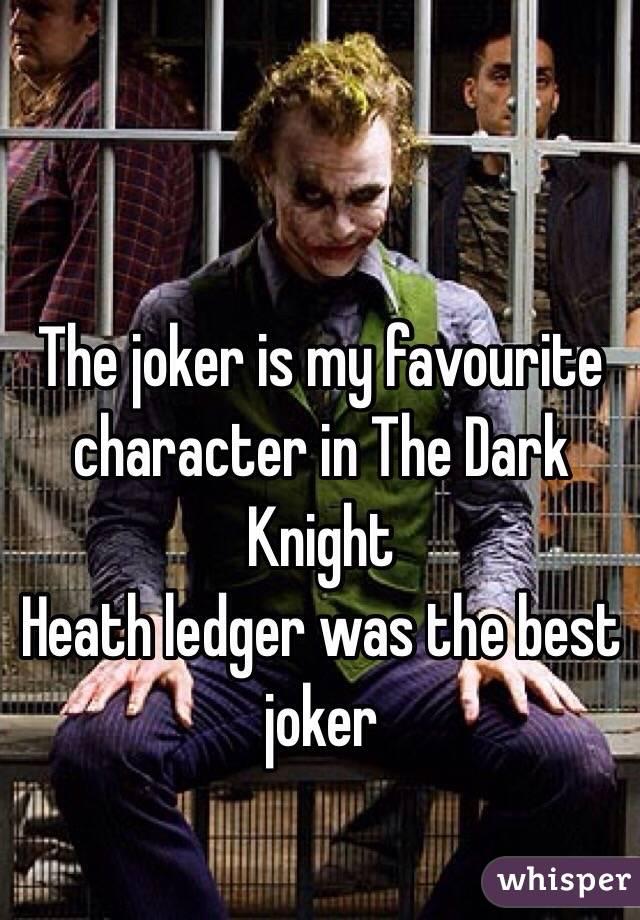 The joker is my favourite character in The Dark Knight  Heath ledger was the best joker