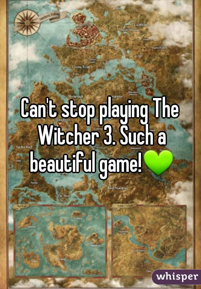 Can't stop playing The Witcher 3. Such a beautiful game!💚