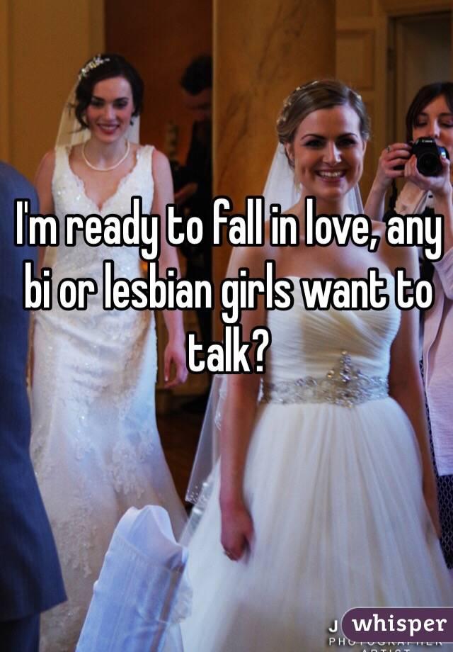 I'm ready to fall in love, any bi or lesbian girls want to talk?