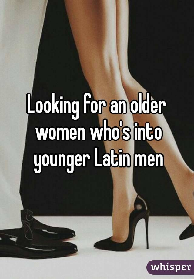 Looking for an older women who's into younger Latin men