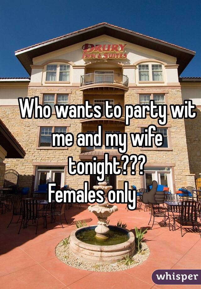 Who wants to party wit me and my wife tonight??? Females only 👍🏿