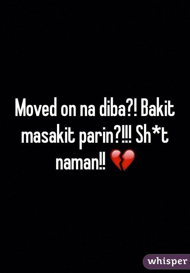 Moved on na diba?! Bakit masakit parin?!!! Sh*t naman!! 💔