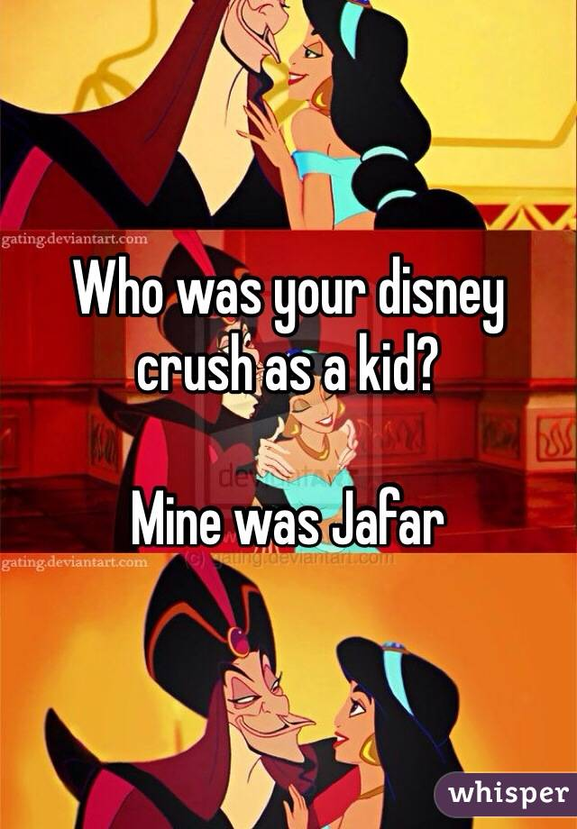 Who was your disney crush as a kid?  Mine was Jafar