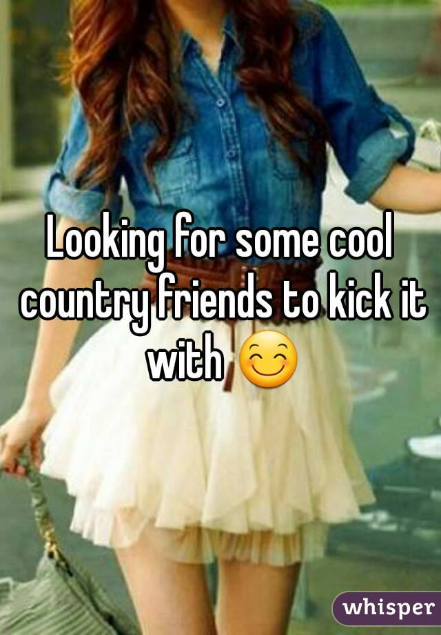 Looking for some cool country friends to kick it with 😊
