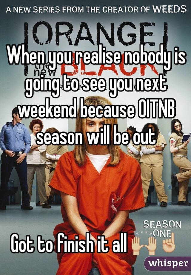 When you realise nobody is going to see you next weekend because OITNB season will be out     Got to finish it all 🙌🏼☝🏼️