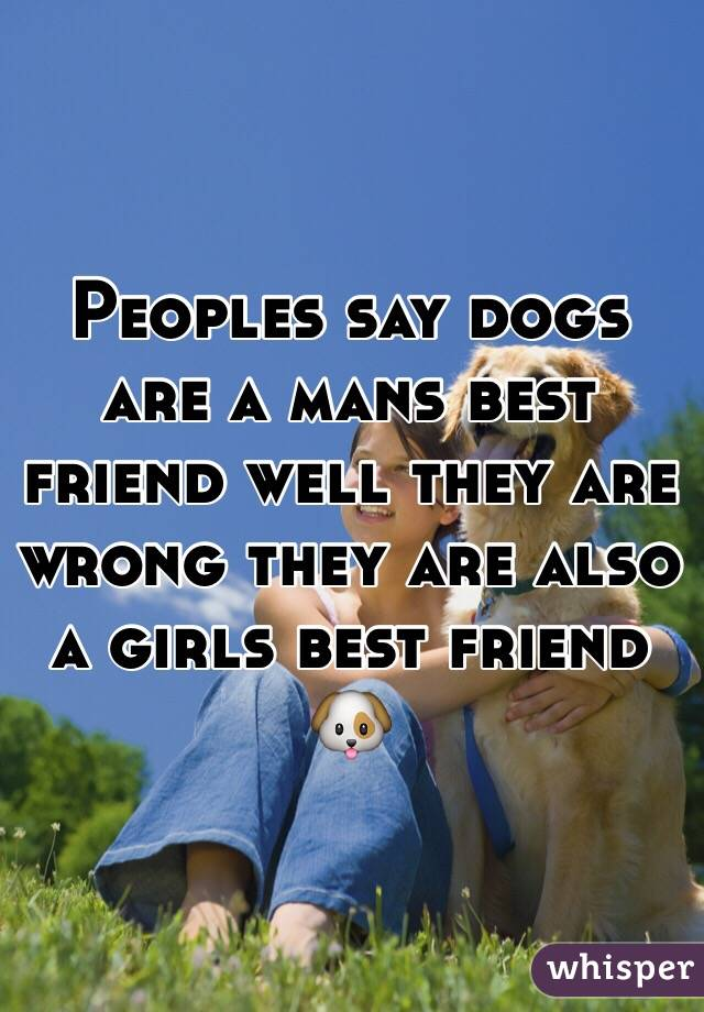Peoples say dogs are a mans best friend well they are wrong they are also a girls best friend 🐶