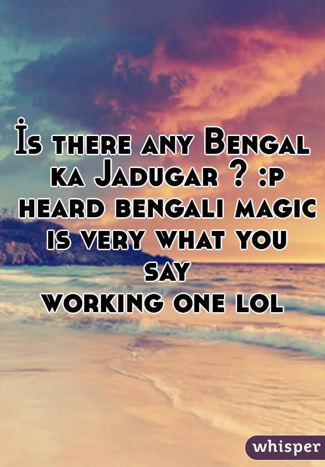 İs there any Bengal ka Jadugar ? :p heard bengali magic is very what