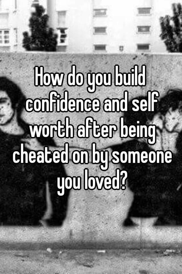 How to build self esteem after being cheated on