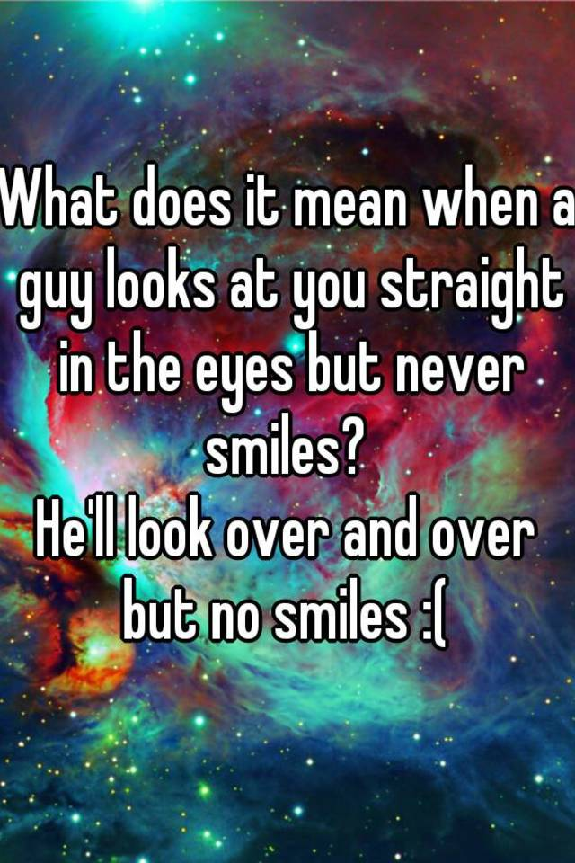 When A Guy Looks At You And Smiles