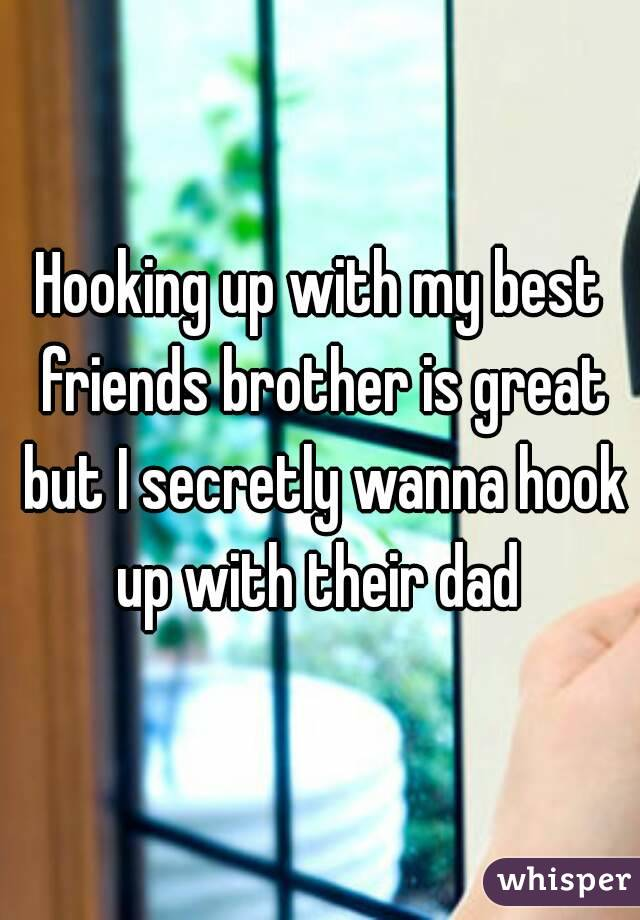 I Want To Hook Up With My Friends Brother