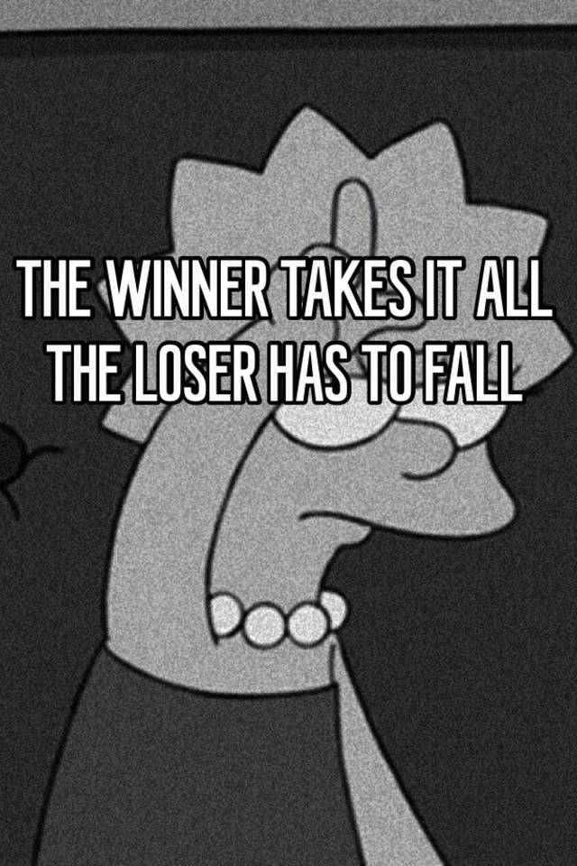 The loser takes it all