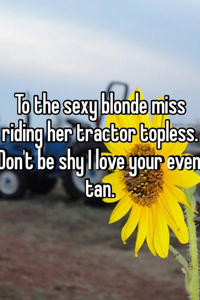 Topless blonde on tractor remarkable